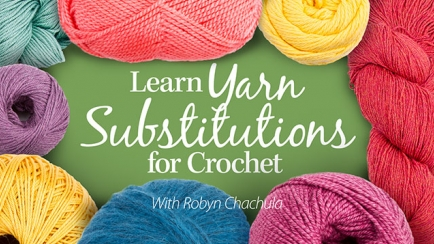 Learn Yarn Substitutions for Crochet
