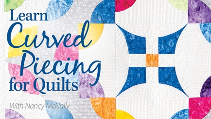 Learn Curved Piecing for Quilts