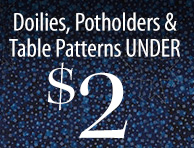 $1 Doilies, $1 Pot Holders, $1.99 Table Patterns