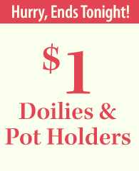 $1 Doilies & Pot Holders: urgency