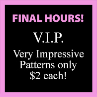 VIP Very Impressive Patterns $2 FINAL HOURS!