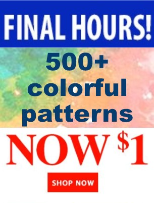 500+ colorful patterns now $1 FINAL HOURS!