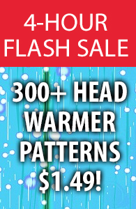 300+ Head Warmer Patterns $1.49! 4-hour flash sale