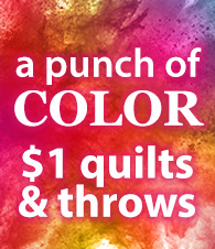 a punch of COLOR $1 quilts & throws