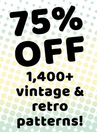 75% OFF 1,400+ vintage & retro patterns!