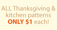ALL Thanksgiving & kitchen patterns ONLY $1 each!