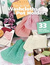 Fun to Knit Washcloths & Pot Holders