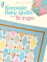 Keepsake Baby Quilts From Scraps