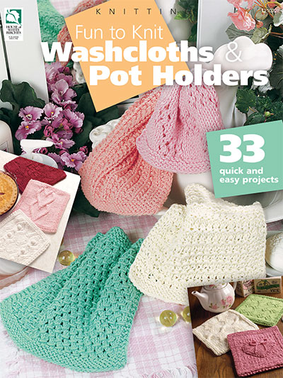 Fun to Knit Washcloths & Pot Holders