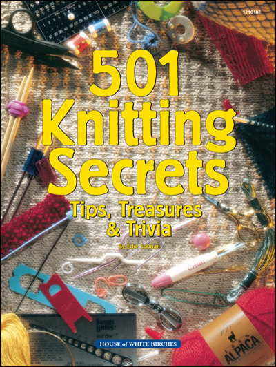 501 Knitting Secrets: Tips, Treasures & Trivia